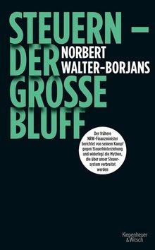 """Norbert Walter-Borjans: """"Steuern. Der große Bluff"""", Verlag Kiepenheuer & Witsch, 287 Seiten, 15 Euro, ISBN 978-3462051766"""